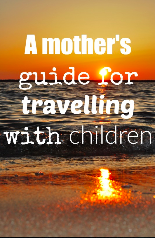 A mother's guide for travelling with children