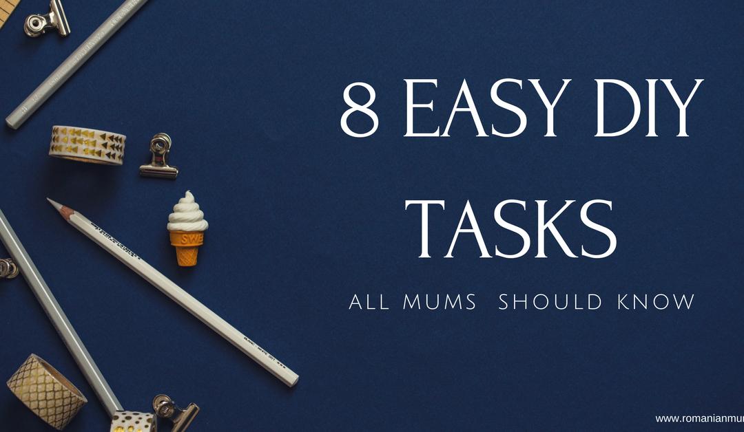 8 easy DIY tasks all mums should know