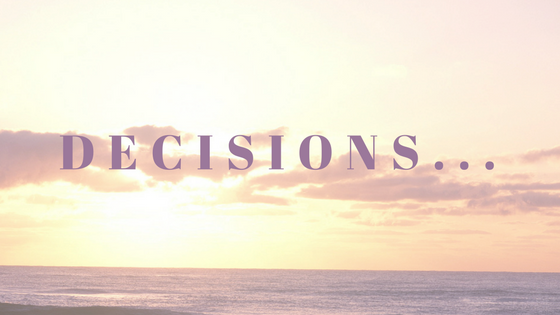 Decisions…