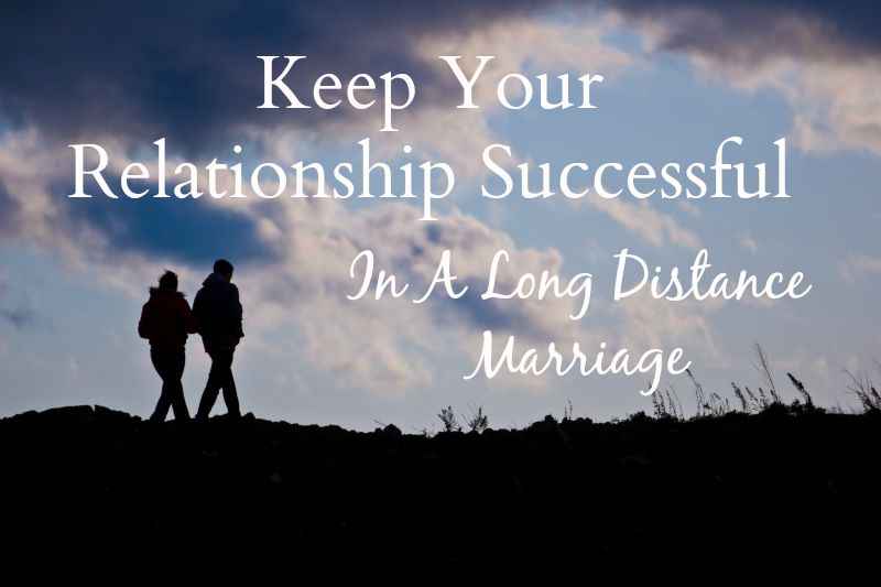 Keep Your Relationship Successful In A Long Distance Marriage