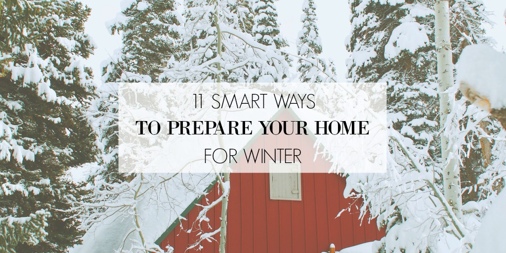 11 SMART WAYS TO PREPARE YOUR HOME FOR WINTER